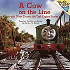 A Cow on the line and other Thomas the tank engine stories ; photographs by David Mitton and Terry Permane for Britt Allcroft's production of Thomas the Tank Engine and friends