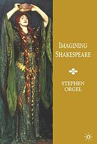 Imagining Shakespeare : a history of texts and visions