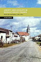 Liberty and locality in revolutionary France : six villages compared, 1760-1820