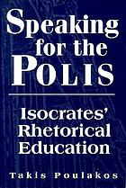 Speaking for the polis : Isocrates' rhetorical education