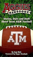 Aggies handbook : stories, stats and stuff about Texas A & M football