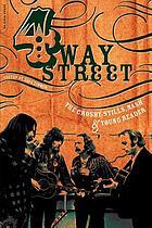 4 way street : the Crosby, Stills, Nash & Young reader