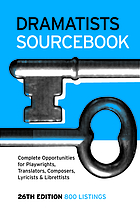 Dramatists sourcebook : complete opportunities for playwrights, translators, composers, lyricists and librettists