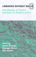 Libraries without walls 3 : the delivery of services to distant users : proceedings of an international conference held on 10-14 September 1999, organized by the Centre for Research in Library and Information Management (CERLIM), Manchester Metropolitan University