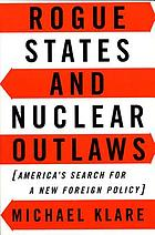 Rogue states and nuclear outlaws : America's search for a new foreign policy