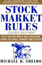 Stock market rules : 50 of the most widely held investment axioms explained, examined and exposed