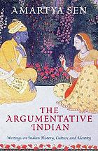 The argumentative Indian : writings on Indian history, culture, and identity