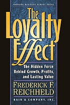 The loyalty effect : the hidden force behind growth, profits, and lasting value