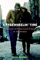 A freewheelin' time : a memoir of Greenwich Village in the sixties