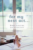For my next act ... : women scripting life after fifty