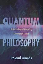 Quantum philosophy : understanding and interpreting contemporary science