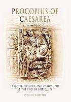 Procopius of Caesarea : tyranny, history, and philosophy at the end of antiquity