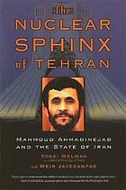 The nuclear sphinx of Tehran : Mahmoud Ahmadinejad and the state of Iran