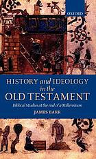 History and ideology in the Old Testament : biblical studies at the end of a millennium