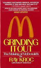 Grinding it out : the making of McDonald's