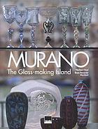 Murano : l'isola dei vetrai = the glass-making island