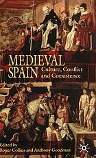 Medieval Spain : culture, conflict, and coexistence : studies in honour of Angus MacKay