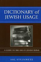 Dictionary of Jewish usage : a guide to the use of Jewish terms