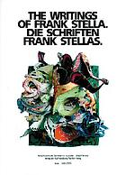 The writings of Frank Stella = Die Schriften Frank Stellas