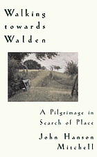 Walking towards Walden : a pilgrimage in search of place