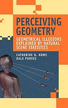 Perceiving geometry : geometrical illusions explained by natural scene statistics