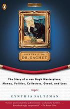 Portrait of Dr. Gachet : the story of a van Gogh masterpiece : money, politics, collectors, greed, and loss