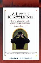 A little knowledge : privacy, security, and public information after September 11Security, privacy, and technology : public information policy for an open society after 9/11