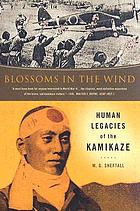 Blossoms in the wind : the human legacy of the Kamikaze
