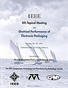Electrical performance of electronic packaging : October 25-27, 1999, the Catamaran Hotel, San Diego, California