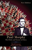 Paul Morphy : the pride and sorrow of chess