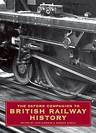 The Oxford companion to British railway history from 1603 to the 1990s