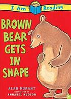 Brown Bear gets in shape