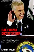 California dictatorship : how liberal extremism destroyed Gray Davis