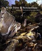 In the forest of Fontainebleau : painters and photographers from Corot to Monet