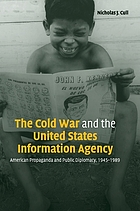 The Cold War and the United States Information Agency : American propaganda and public diplomacy, 1945-1989