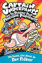 Captain Underpants and the perilous plot of Professor Poopypants : the fourth epic novel