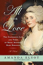 All for love : the scandalous life and times of royal mistress Mary Robinson