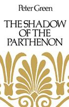 The shadow of the Parthenon; studies in ancient history and literature