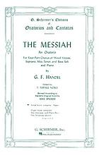 The Messiah : an oratorio for four-part chorus of mixed voices, soprano, alto, tenor, and bass soli, and piano