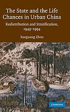 The state and the life chances in urban China : redistribution and stratification, 1949-1994