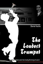 The loudest trumpet : Buddy Bolden and the early history of jazz