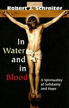 In water and in blood : a spirituality of solidarity and hope