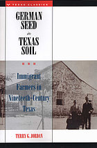 German seed in Texas soil; immigrant farmers in nineteenth-century Texas