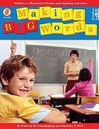 Making big words : multilevel, hands-on spelling and phonics activities