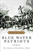 Blue water patriots : the American Revolution afloat