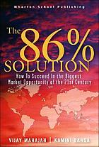 The 86 percent solution : how to succeed in the biggest market opportunity of the next 50 years