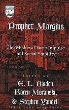 Prophet margins : the Medieval vatic impulse and social stability