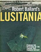 Robert Ballard's Lusitania : probing the mysteries of the sinking that changed history