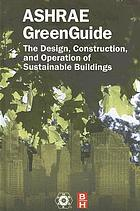 ASHRAE greenguide : the design, construction, and operation of sustainable buildings