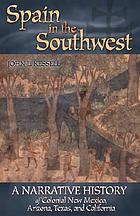 Spain in the Southwest : a narrative history of colonial New Mexico, Arizona, Texas, and California